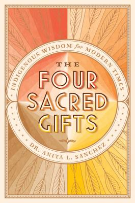 The Four Sacred Gifts: Indigenous Wisdom for Modern Times Cover Image