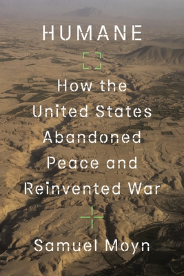 Humane: How the United States Abandoned Peace and Reinvented War Cover Image