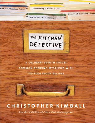 The Kitchen Detective: A Culinary Sleuth Solves Common Cooking Mysteries with 150 Foolproof Recipes. Cover Image