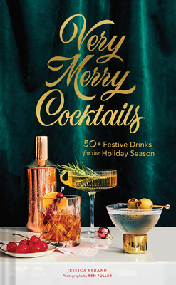 Very Merry Cocktails: 50+ Festive Drinks for the Holiday Season Cover Image