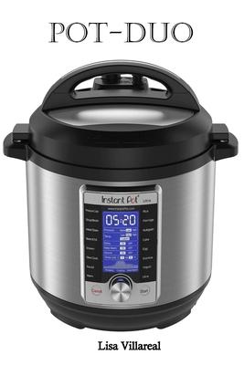 Pot-Duo: Ultra 10-in-1 Electric Pressure Cooker, Sterilizer, Slow Cooker, Rice Cooker, Steamer, Sauté, Yogurt Maker, Cake Maker Cover Image