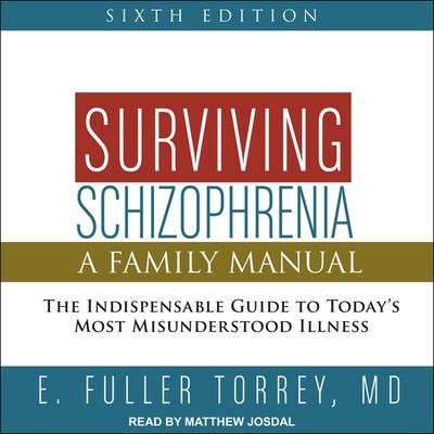 Surviving Schizophrenia, 6th Edition Lib/E: A Family Manual Cover Image