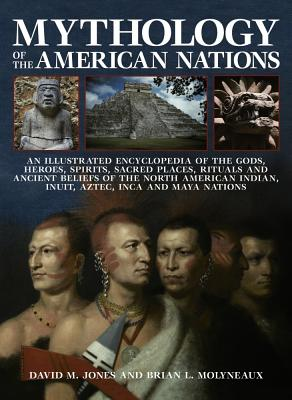 Mythology of the American Nations: An Illustrated Encyclopedia of the Gods, Heroes, Spirits and Sacred Places, Rituals and Ancient Beliefs of the Nort Cover Image
