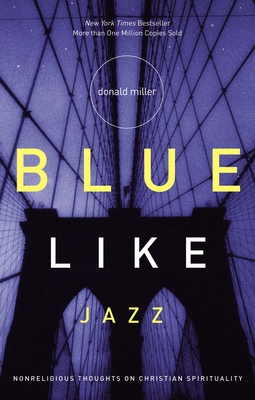Blue Like Jazz: Nonreligious Thoughts on Christian Spirituality Cover Image