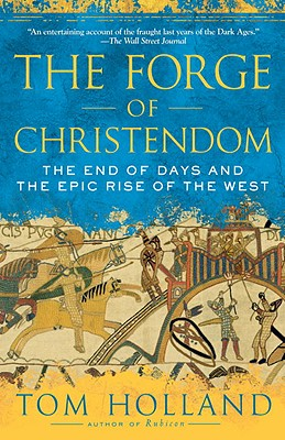The Forge of Christendom: The End of Days and the Epic Rise of the West Cover Image