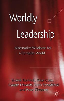 Worldly Leadership: Alternative Wisdoms for a Complex World Cover Image