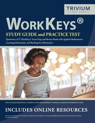 WorkKeys Study Guide and Practice Test Questions: ACT WorkKeys Exam Prep and Review Book with Applied Mathematics, Locating Information, and Reading f Cover Image