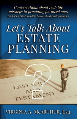 Let's Talk About Estate Planning: Conversations about real-life missteps in providing for loved ones (and other things you didn't know about estate pl Cover Image