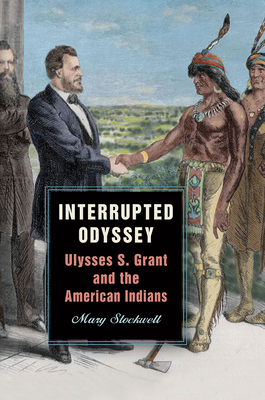 Interrupted Odyssey: Ulysses S. Grant and the American Indians (World of Ulysses S. Grant) Cover Image