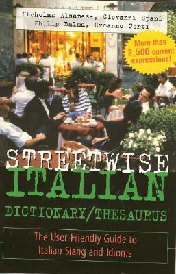 Streetwise Italian Dictionary/Thesaurus: The User-Friendly Guide to Italian Slang and Idioms (Streetwise...Series) Cover Image