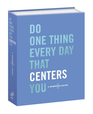 Do One Thing Every Day That Centers You: A Mindfulness Journal (Do One Thing Every Day Journals) Cover Image