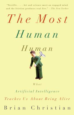 The Most Human Human: What Artificial Intelligence Teaches Us about Being Alive Cover Image