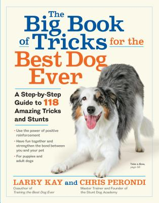The Big Book of Tricks for the Best Dog Ever: A Step-by-Step Guide to 118 Amazing Tricks and Stunts Cover Image