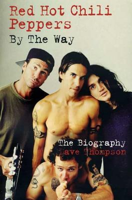 Red Hot Chili Peppers: By The Way: The Biography Cover Image