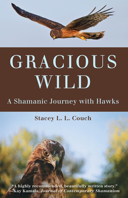 Gracious Wild: A Shamanic Journey with Hawks Cover Image