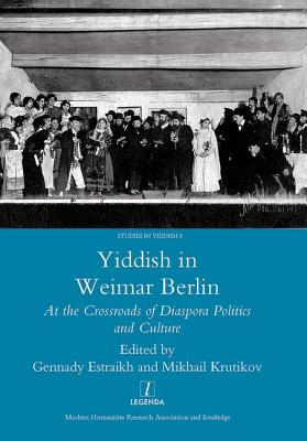 Yiddish in Weimar Berlin: At the Crossroads of Diaspora Politics and Culture (Studies in Yiddish #8) Cover Image