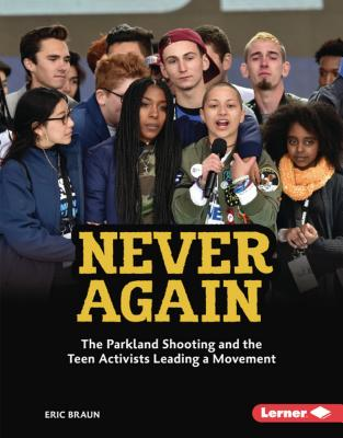Never Again: The Parkland Shooting and the Teen Activists Leading a Movement (Gateway Biographies) Cover Image