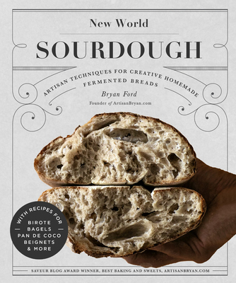 New World Sourdough: Artisan Techniques for Creative Homemade Fermented Breads; With Recipes for Birote, Bagels, Pan de Coco, Beignets, and More Cover Image