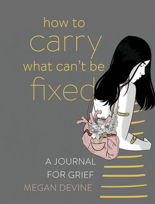 How to Carry What Can't Be Fixed: A Journal for Grief Cover Image