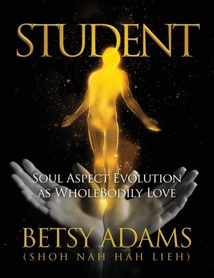 Student: Soul Aspect Evolution as WholeBodily Love Cover Image