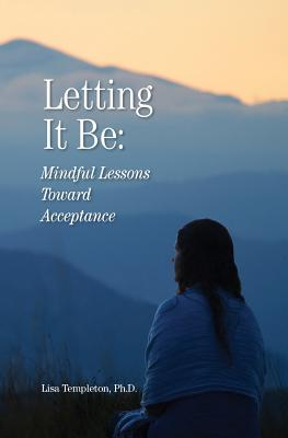 Letting It Be: Mindful Lessons Toward Acceptance Cover Image