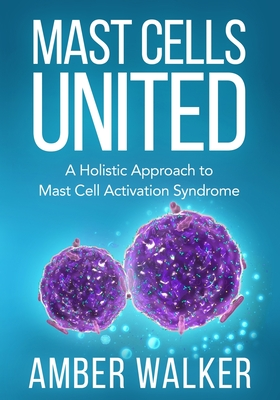 Mast Cells United: A Holistic Approach to Mast Cell Activation Syndrome Cover Image