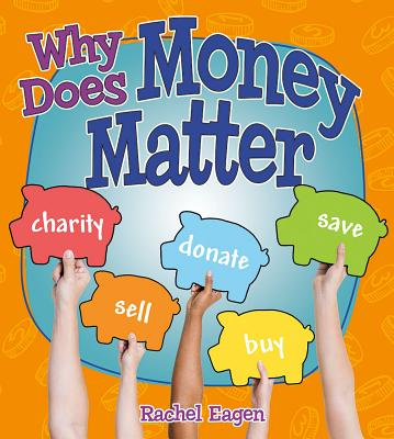 Why Does Money Matter? (Money Sense: An Introduction to Financial Literacy) Cover Image