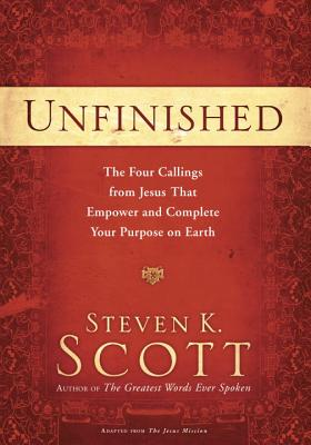 Unfinished: The Four Callings from Jesus That Empower and Complete Your Purpose on Earth Cover Image