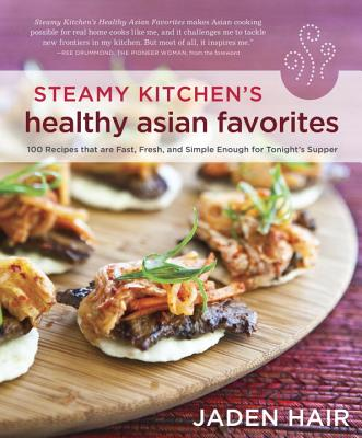 Steamy Kitchen's Healthy Asian Favorites: 100 Recipes That Are Fast, Fresh, and Simple Enough for Tonight's Supper Cover Image