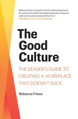 The Good Culture: The Leader's Guide to Creating a Workplace That Doesn't Suck Cover Image