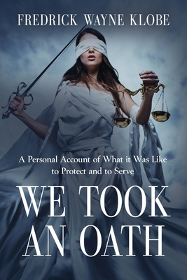 We Took an Oath: A personal account of what it was like to protect and to serve Cover Image
