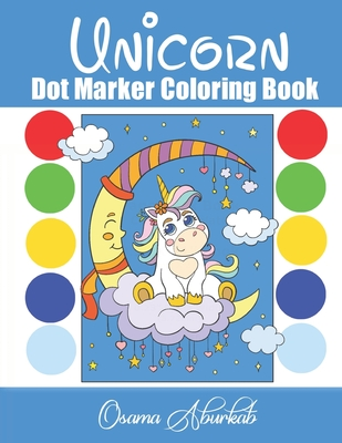 Unicorn dot marker coloring book: Fun Way to Introduce unicorn to your young, do a dot art, paint dotters for kids, dot art markers, dot painters for Cover Image
