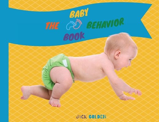 The Baby Behavior Book: Learn Baby Habits in a Fun and Simple Way Cover Image