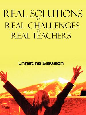 Real Solutions for Real Challenges by Real Teachers Cover Image