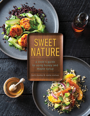 Sweet Nature: A Cook's Guide to Using Honey and Maple Syrup Cover Image
