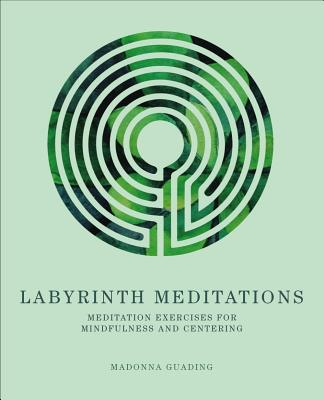 Labyrinth Meditations: Exercises for Mindfulness and Centering Cover Image