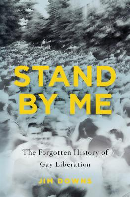 Stand by Me: The Forgotten History of Gay Liberation Cover Image