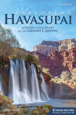 Exploring Havasupai: A Guide to the Heart of the Grand Canyon Cover Image