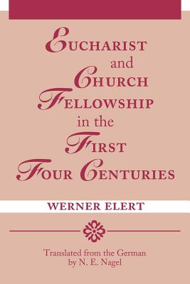 Cover for Eucharist & Church Fellowship in the First Four Centuries
