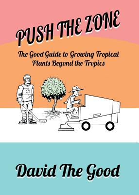 Push the Zone: The Good Guide to Growing Tropical Plants Beyond the Tropics (Good Guide to Gardening #3) Cover Image