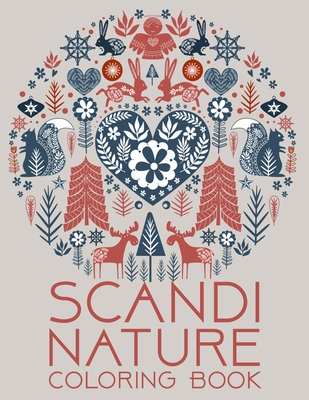 Scandi Nature Coloring Book: Natural, Simple, Stress less and Relaxing Coloring for Everyone With Unique Scandinavian-inspired designs of florals, Cover Image