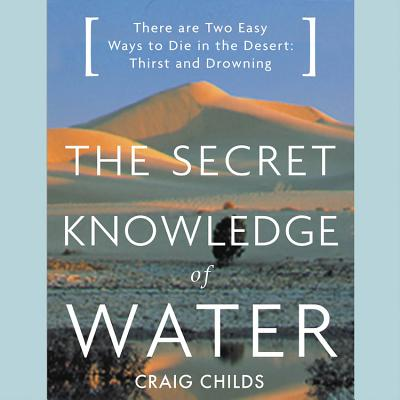 The Secret Knowledge of Water Lib/E: There Are Two Easy Ways to Die in the Desert: Thirst and Drowning Cover Image