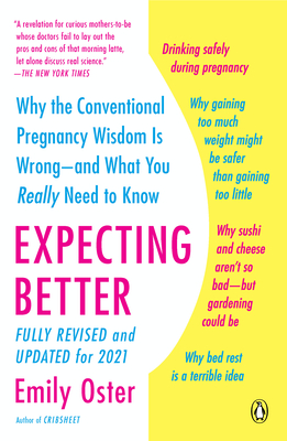 Expecting Better: Why the Conventional Pregnancy Wisdom Is Wrong--and What You Really Need to Know (The ParentData Series #1) Cover Image