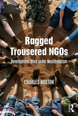 Ragged Trousered Ngos: Development Work Under Neoliberalism Cover Image
