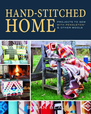 Hand-Stitched Home: Projects to Sew with Pendleton & Other Wools Cover Image