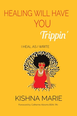 HEALING WILL HAVE YOU Trippin': I Heal As I Write Cover Image