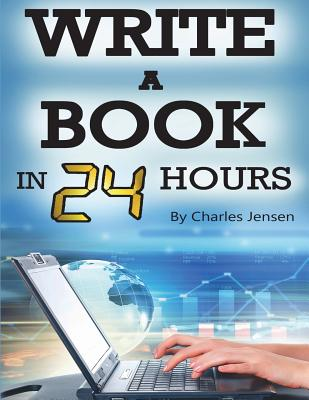 Write a Book in 24 Hours: Book Writing Tips for Fiction and Non-Fiction Cover Image