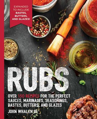 Rubs: 2nd Edition: Over 150 recipes for the perfect sauces, marinades, seasonings, bastes, butters and glazes (The Art of Entertaining) Cover Image