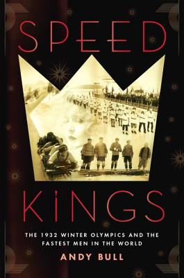 Speed Kings: The 1932 Winter Olympics and the Fastest Men in the World Cover Image