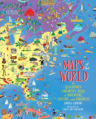 Maps of the World: An Illustrated Children's Atlas of Adventure, Culture, and Discovery by Enrico Lavagno